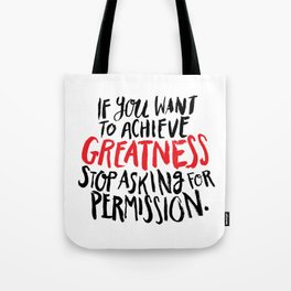 if you want to achieve greatness, stop asking for permission Tote Bag