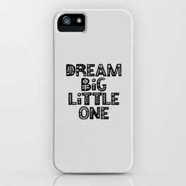 Dream Big Little One inspirational nursery art black and white typography poster home wall decor iPhone Case