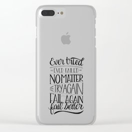 Ever tried. Ever failed. No matter. Try again. Try better. Fail better Clear iPhone Case