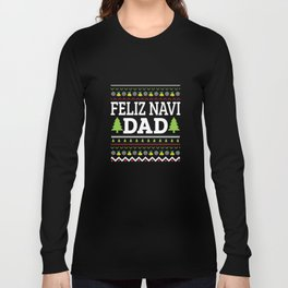 Funny Feliz Navi Dad Christmas Father Pun Xmas Apparel Long Sleeve T-shirt