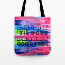 We'll Make it Our Way, Yes Our Way, Drink 'Til Our Dreams Come True Tote Bag