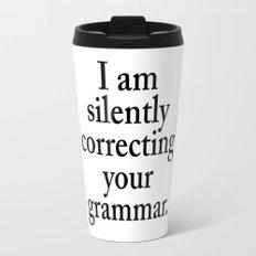 I am silently correcting your grammar Travel Mug