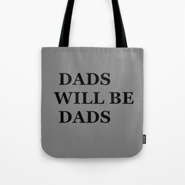 """""""DADS WILL BE DADS"""" UNIVERSAL TRUTH FOLK SAYINGS Tote Bag"""