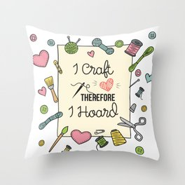 I Craft Therefore I Hoard Throw Pillow