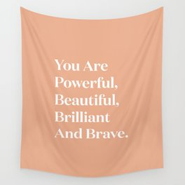 You Are Powerful, Beautiful, Brilliant And Brave Wall Tapestry
