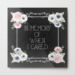 In Memory of When I Cared Metal Print