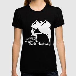 Life is better when i'm rock climbing T-shirt