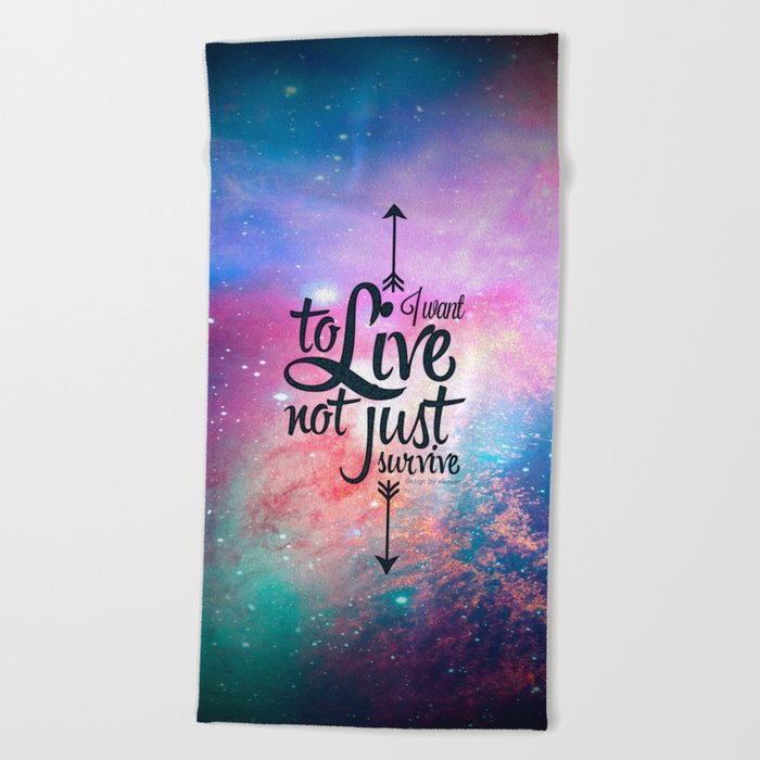 I want to live not just survive. Beach Towel