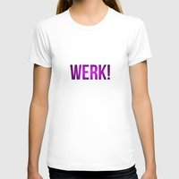 rupaul T-shirts featuring WERK! by GLAMAZON
