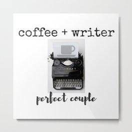 Coffee + Writer = Perfect Couple Metal Print