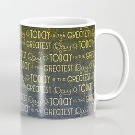Today is The Greatest Day: Motivational Affirmation Coffee Mug