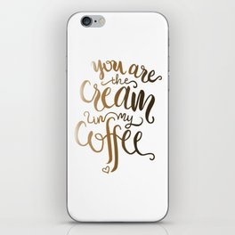 You Are The Cream In My Coffee iPhone Skin