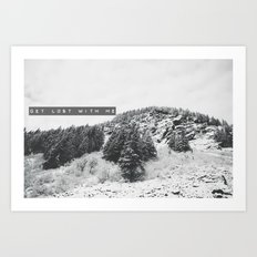 GET LOST WITH ME in the MONTANA MOUNTAINS  Art Print