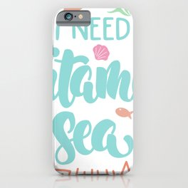 i need vitamin sea hand drawn lettering typography quotes iPhone Case