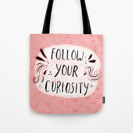 Follow your curiousity Tote Bag