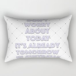 Don't worry about today Rectangular Pillow