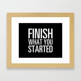 Finish What You Started Framed Art Print