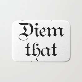 Carpe Diem that shit Bath Mat
