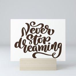 Never Stop Dreaming Mini Art Print