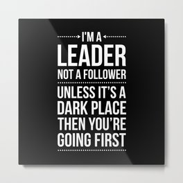 Leader / Dark Place Funny Quote Metal Print