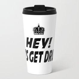 Lets Get Drunk Travel Mug