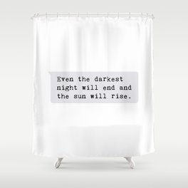 even the darkest  night will end and  the sun will rise Shower Curtain