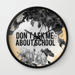 Don't Ask Me About School - B&W Wall Clock