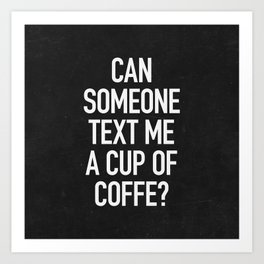 Can someone text me a cup of coffe? Art Print