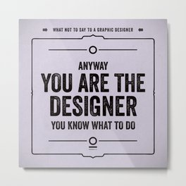 "What not to say to a graphic designer. - ""Designer"" Metal Print"