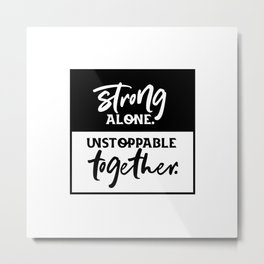 Motivational & Inspirational Quotes - Strong alone. unstoppable together MMS 594 Metal Print
