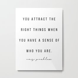 You Attract the Right Things When You Have A Sense of Who You Are. -Amy Poehler Metal Print