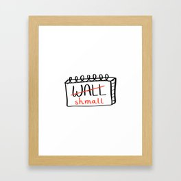 Wall shmall Framed Art Print