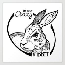 I'm not crazy! I'm a rabbit Art Print