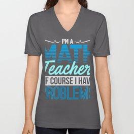 Math Teacher of Course I Have Problems Math Humor Unisex V-Neck