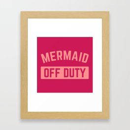Mermaid Off Duty Funny Quote Framed Art Print