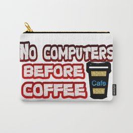 No computers before coffee Carry-All Pouch