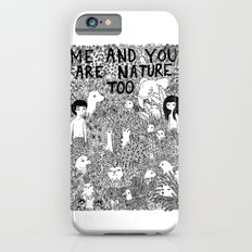 Me And You Are Nature Too iPhone 6s Slim Case