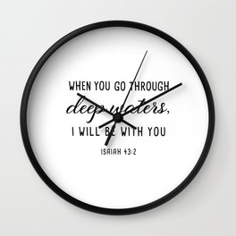 WHEN YOU  GO THROUGH deep waters, I WILL BE  WITH YOU ISAIAH 43:2 Wall Clock