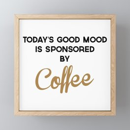 Today's Good Mood Funny Quote Framed Mini Art Print