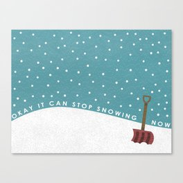 Okay It Can Stop Snowing Now Canvas Print