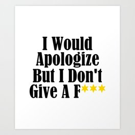 Funny Whatever Apologize Don't Care Give A Crap Meme Art Print
