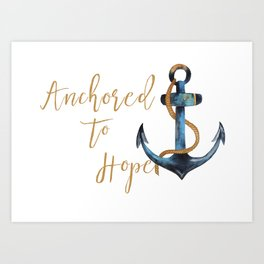 Anchored to Hope Art Print