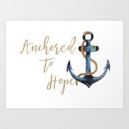Anchored to Hope Art Print
