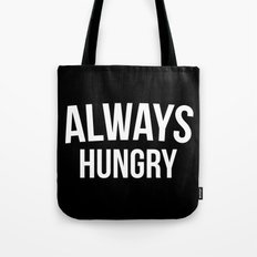 Always Hungry Funny Quote Tote Bag