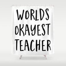 worlds okayest teacher Shower Curtain