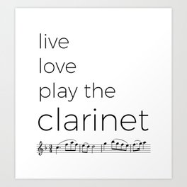 Live, love, play the clarinet Art Print