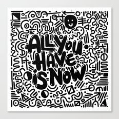 ALL YOU HAVE IS NOW Canvas Print