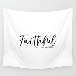 Faithful you have been Wall Tapestry