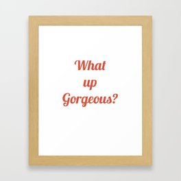 I MEAN NO REALLY HOW IS YOUR DAY GOING? Framed Art Print