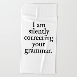 I am silently correcting your grammar Beach Towel